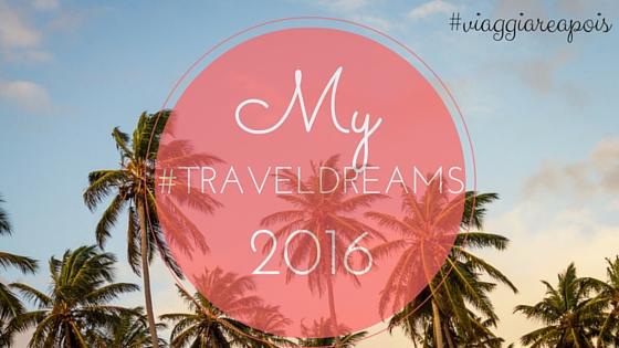 I miei #TravelDreams2016