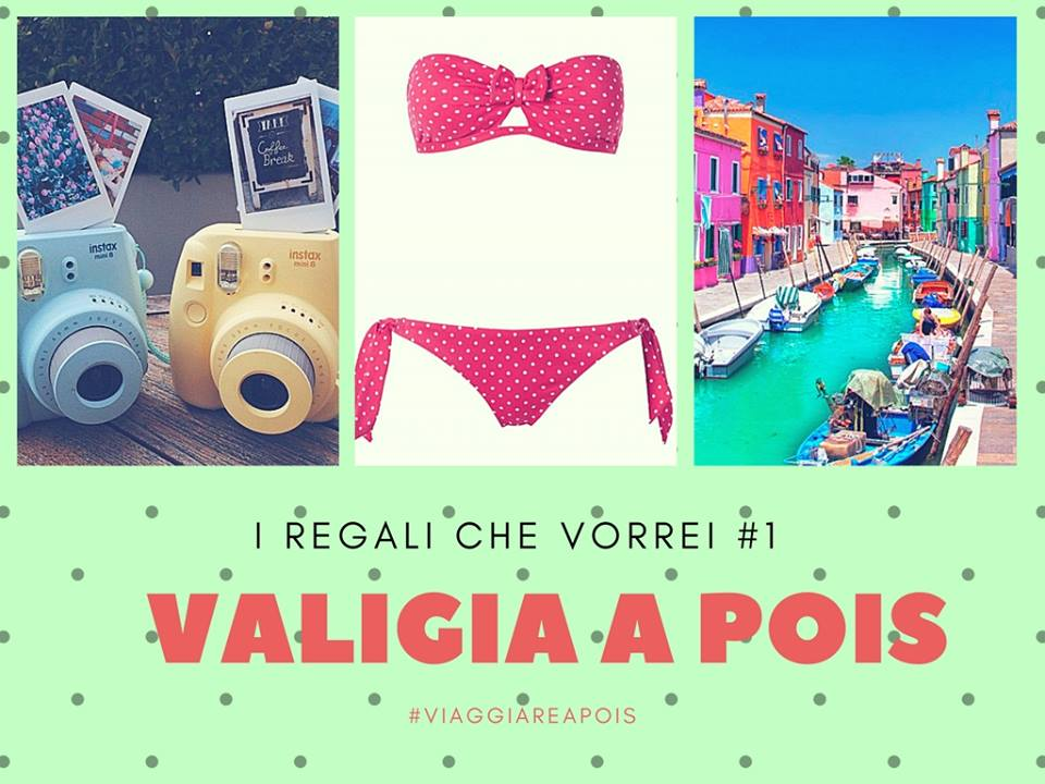 #ValigiaAPois: I Regali che Vorrei #1